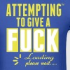 Attempting to give a FUCK..loading please wait - Men's T-Shirt