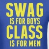 SWAG IS FOR BOYS CLASS IS FOR MEN - Men's T-Shirt