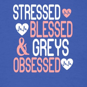 Stressed Blessed & Greys Obsessed T Shirt - Men's T-Shirt