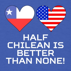 Half Chilean Is Better Than None - Men's T-Shirt
