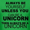 Always be yourself unless you can be a unicorn - Men's T-Shirt