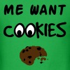 Me Want Cookies - Men's T-Shirt