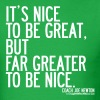 Its Nice To Be Great, But Far Greater To Be Nice - Men's T-Shirt