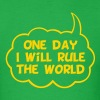 One Day I Will Rule The World - Men's T-Shirt