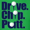 Drive. Chip. Putt - Men's T-Shirt