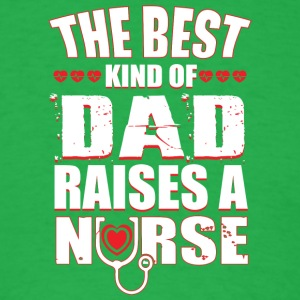 The Best Kind Of Dad Raises A Nurse T Shirt - Men's T-Shirt
