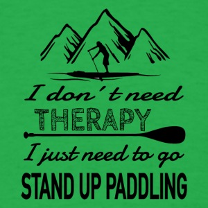 No Therapy needed - SUP heals my body & soul - Men's T-Shirt