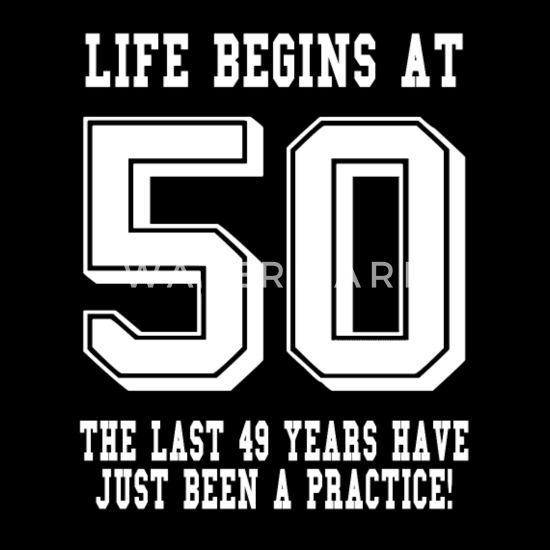 Life Begins At 50 50th Birthday Men S T Shirt Spreadshirt