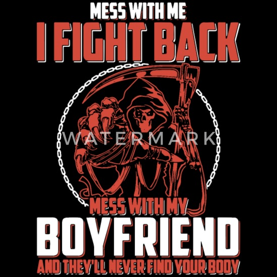 mess with my i fight back mess with my boyfriend a Men's T