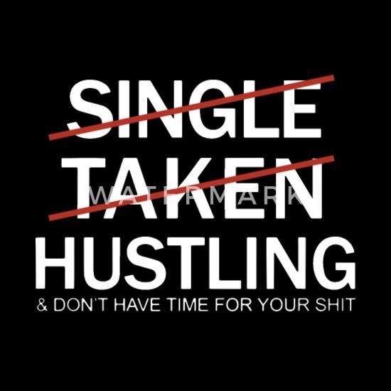 single taken hustling shirt