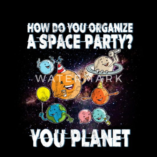 How Do You Organize A Space Party You Planet Men S T Shirt