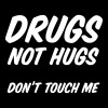 Drugs Not Hugs Don't Touch Me - Men's T-Shirt