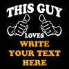 This Guy Loves (Custom) - Men's T-Shirt
