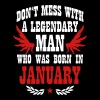Don't mess with a legendary Man born in January - Men's T-Shirt