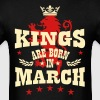Kings are born in March King Crown Lion Hero - Men's T-Shirt