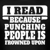 I Read Because Punching People Is Frowned Upon - Men's T-Shirt