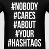 #Nobody #Cares #About #Your #Hashtags - Men's T-Shirt