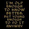 Old enough to know better - bananaharvest - Men's T-Shirt