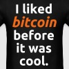 I Liked Bitcoin Before It Was Cool - Men's T-Shirt