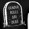 Gender roles are dead - Men's T-Shirt
