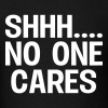 SHH... No one cares - Men's T-Shirt