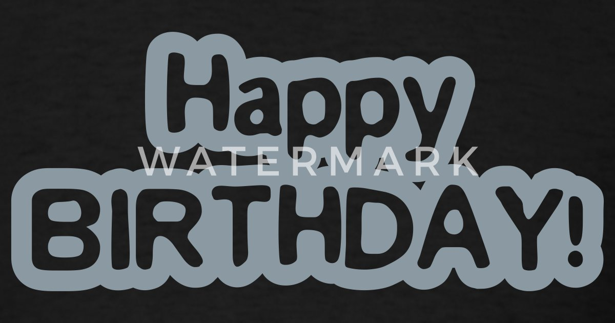 Happy Birthday Images For Men ~ Happy birthday by lazzky spreadshirt