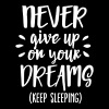 Never give up on your dreams - keep sleeping - Men's T-Shirt