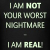 I am not your worst nightmare – I am real! - Men's T-Shirt