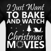 I Just Want To Bake Stuff And Watch Christmas Movi - Men's T-Shirt