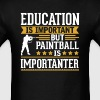 Paintball Is Importanter Funny T-Shirt - Men's T-Shirt