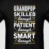 Grandpop Skilled Enough To Take it Apart T-Shirt - Men's T-Shirt