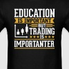 Trading Is Importanter Funny T-Shirt - Men's T-Shirt