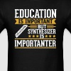 Synthesizer Is Importanter Funny T-Shirt - Men's T-Shirt