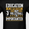 Volleyball Is Importanter Funny T-Shirt - Men's T-Shirt
