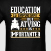 Atving Is Importanter Funny T-Shirt - Men's T-Shirt