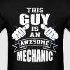 This Guy Is An Awesome Mechanic Funny - Men's T-Shirt