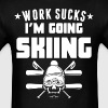 Work Sucks I'm Going Skiing Funny Skier Skull - Men's T-Shirt
