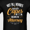 Attorney Not All Heroes Wear Capes - Men's T-Shirt