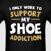 Supporting My Shoe Addiction - Men's T-Shirt