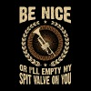 Trumpet Be Nice Or I'll Spit My Spit Valve T-Shirt - Men's T-Shirt