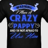 Warning I have a crazy pappy and I'm not afraid t - Men's T-Shirt