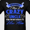 Warning I have a crazy uncle and I'm not afraid t - Men's T-Shirt