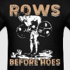 Rows Before Hoes - Funny Barbell Bent-Over Row - Men's T-Shirt