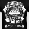 I Dont Always Enjoy Being Retired Railroader I Do - Men's T-Shirt
