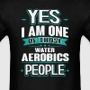 Water Aerobics Yes I am One of Those People T-Shir - Men's T-Shirt