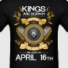 Kings Are Born In April 16th - Men's T-Shirt