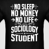 Sociology Student No Sleep Life Money T-shirt - Men's T-Shirt