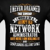 Network Administrator Grumpy Old T-Shirt - Men's T-Shirt