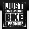 Just One More Bike I Promise  - Men's T-Shirt