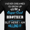 Super Cool BROTHER is Killing It! - Men's T-Shirt